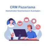 CRM Pazarlama Hizmetinin Avantajları